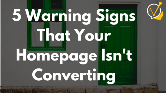 5 Warning Signs That Your Homepage Isn't Converting