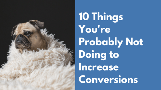 10 things not doing to increase conversions